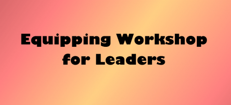 Equipping Workshop for Leaders